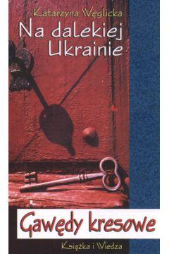 Znalezione obrazy dla zapytania Katarzyna Węglicka : Na dalekiej Ukrainie - Gawędy kresowe