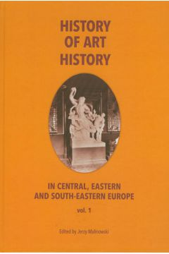 History of art history in central eastern and south-eastern Europe vol. 1
