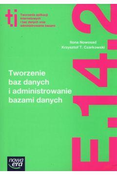 Tworzenie baz danych i administrowanie bazami danych Kwalifikacja E.14. Część 2