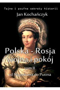 Polska-Rosja: wojna i pokój. Tom 2 Od Napoleona do Putina