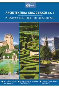 Architektura krajobrazu. Część 1. Podstawy architektury krajobrazu