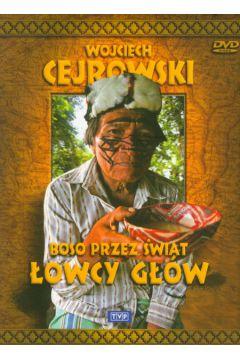 Wojciech Cejrowski. Boso przez świat: Łowcy głów