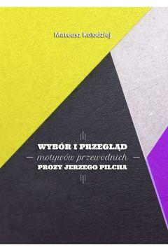 Wybór iprzegląd motywów przewodnich prozy Jerzego Pilcha