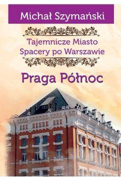 Tajemnicze Miasto T.5 Praga Północ