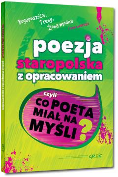 Poezja staropolska z opracowaniem, czyli co poeta miał na myśli? (Bogurodzica, Treny, Żona modna i inne wiersze)