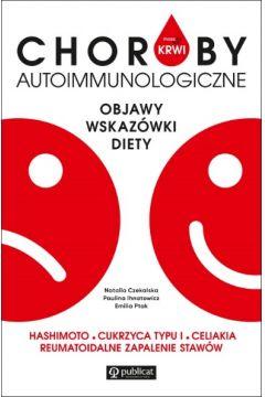 Masz to we krwi. Choroby autoimmunologiczne. Objawy, wskazówki, diety