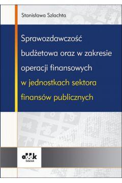 Sprawozdawczość budżetowa oraz w zakresie operacji finansowych w jednostkach sektora finansów publicznych