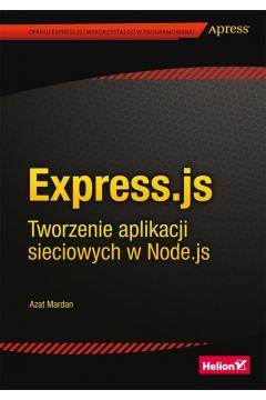 Express.js. Tworzenie aplikacji sieciowych w Node.