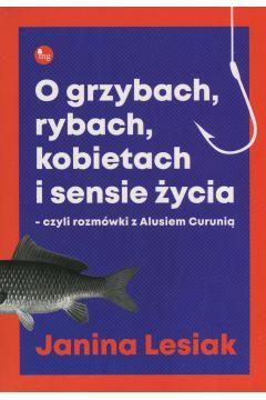 O grzybach, rybach, kobietach i sensie życia...