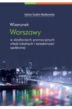 Wizerunek Warszawy w działaniach promocyjnych władz lokalnych i świadomości społecznej