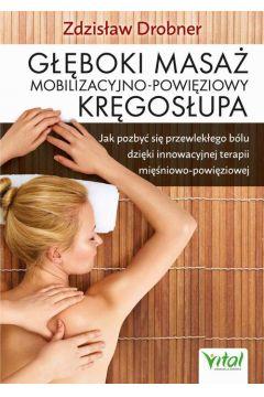 Głęboki masaż mobilizacyjno-powięziowy kręgosłupa. Jak pozbyć się przewlekłego bólu dzięki innowacyjnej terapii mięśniowo-powięziowej