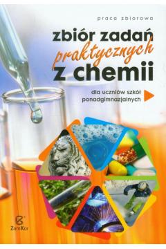 Chemia LO Zbiór zadań praktycznych z chemii ZamKor