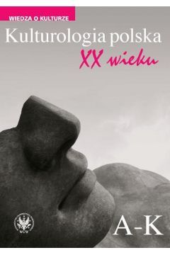 Kulturologia polska XX wieku T.1 A-K