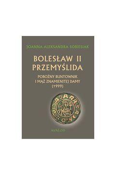Bolesław II Przemyślida. Pobożny buntownk i mąż znamienitej damy ()