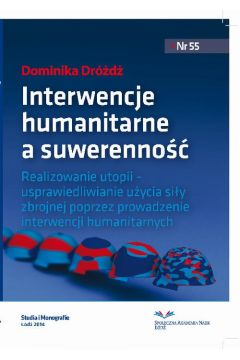 Interwencje humanitarne a suwerenność państwa. Realizowanie utopii ? usprawiedliwianie użycia siły zbrojnej poprzez prowadzenie interwencji humanitarnych