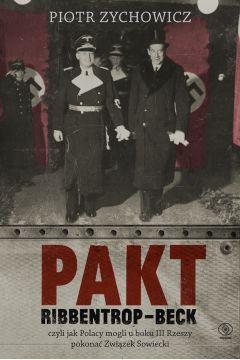 Pakt Ribbentrop-Beck. Czyli jak Polacy mogli u boku III Rzeszy pokonać Związek Sowiecki