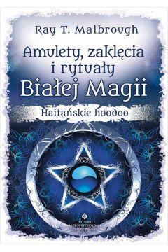 Amulety zaklęcia i rytuały Białej Magii