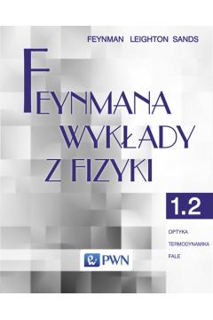 Feynmana wykłady z fizyki. Tom 1. Część 2. Optyka. Termodynamika. Fale