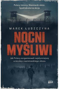 Nocni myśliwi. Jak Polacy zorganizowali najsłynniejszą ucieczkę z nazistowskiego obozu