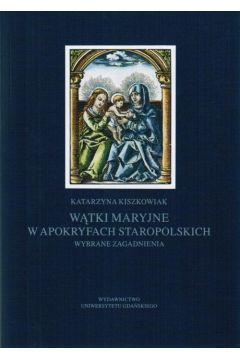 Wątki maryjne w apokryfach staropolskich. Wybrane zagadnienia