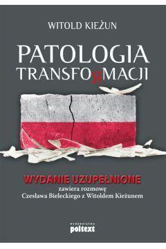 Patologia transformacji. Zawiera rozmowę Czesława Bieleckiego z Witoldem Kieżunem (wydanie uzupełnione, )