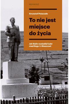To nie jest miejsce do życia stalinowskie wysiedlenia znad bugu i z bieszczad