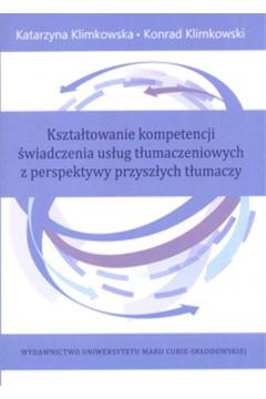 Kształtowanie kompetencji świadczenia usług tłumaczeniowych z perspektywy przyszłych tłumaczy
