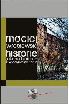 Historie Jakuba Blottona z widokiem na Toruń