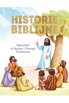 Historie biblijne. Opowieści ze ST i N Testamentu