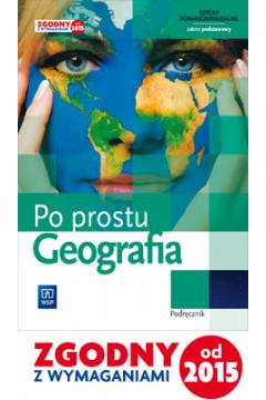 Geografia. Po prostu. Podręcznik. Szkoły ponadgimnazjalne, klasa 1. Zakres podstawowy