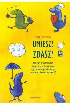 Umiesz? Zdasz! Materiały przygotowujące do egzaminu certyfikatowego z języka polskiego jako obcego na poziomie średnim ogólnym B2
