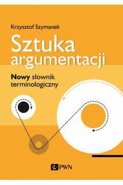 Sztuka argumentacji. Nowy słownik terminologiczny