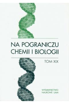 Na pograniczu chemii i biologii Tom 19