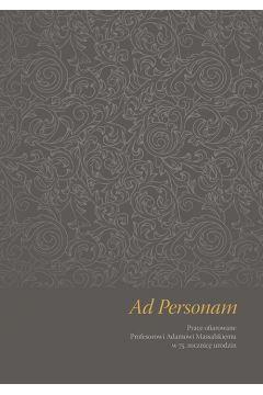 Ad Personam. Prace ofiarowane Profesorowi Adamowi Massalskiemu w 75. rocznicę urodzin