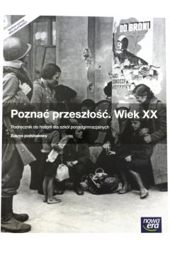Poznać przeszłość. Wiek 20 (XX). Podręcznik do historii dla szkół ponadgimnazjalnych. Zakres podstawowy