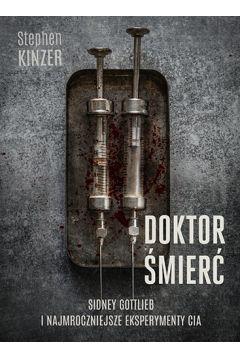Doktor Śmierć. Sidney Gottlieb i najmroczniejsze eksperymenty CIA