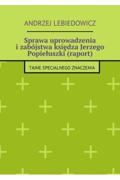 Sprawa uprowadzenia izabójstwa księdza Jerzego Popiełuszki (raport)