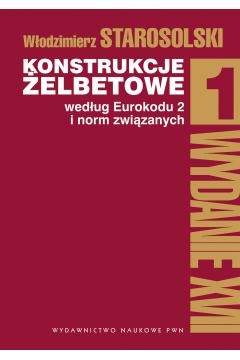 Konstrukcje żelbetowe według Eurokodu 2 i norm związanych. Tom 1