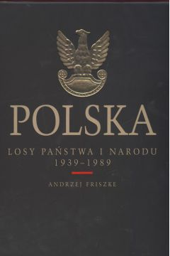 Polska. Losy państwa i narodu 1939 - 1989