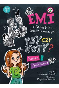 Emi i Tajny Klub Superdziewczyn. Psy czy koty? Komiks i opowiadania