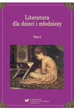 Literatura dla dzieci i młodzieży. T. 5
