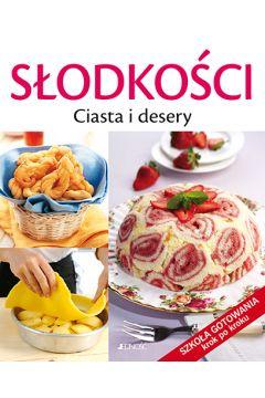 Słodkości. Ciasta i desery. Szkoła gotowania krok po kroku