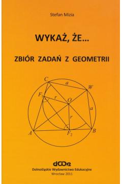 Wykaż, że... Zbiór zadań z geometrii