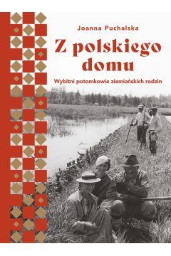 Z polskiego domu. Wybitni potomkowie ziemiańskich rodzin