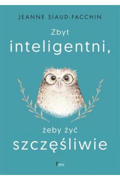 Zbyt inteligentni, żeby być szczęśliwi