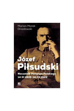 Józef Piłsudski. Naczelnik Państwa Polskiego...