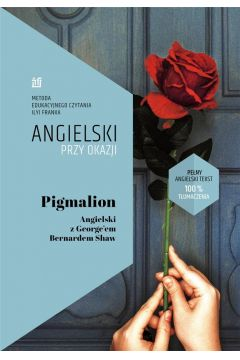 Pigmalion. Angielski z George`em Bernardem Shaw