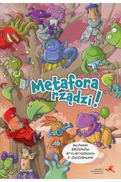 Metafora rządzi! Słownik środków stylistycznych z ćwiczeniami