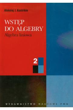 Wstęp do algebry 2 Algebra liniowa