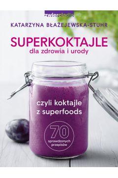 Superkoktajle dla zdrowia i urody. czyli koktajle